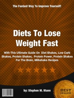 Diets To Lose Weight Fast :With This Ultimate Guide On Diet Shakes, Low Carb Shakes, Protein Shakes, Protein Power, Protein Shakes For The Brain, Milkshake Recipes