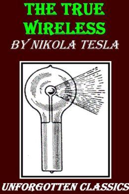 THE TRUE WIRELESS by Nikola Tesla