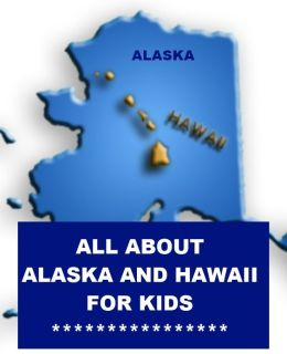 All about Alaska and Hawaii for Kids