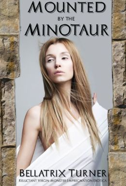 Mounted by the Minotaur (reluctant virgin monster impregnation erotica)