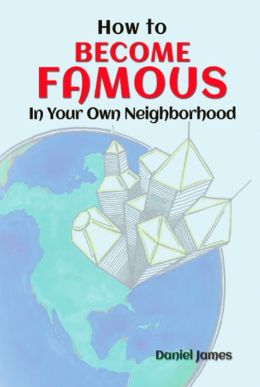 How To BECOME FAMOUS In Your Own Neighborhood