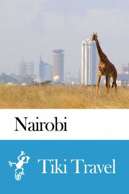 Nairobi (Kenya) Travel Guide - Tiki Travel