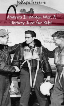 America In Korean War: A History Just for Kids!