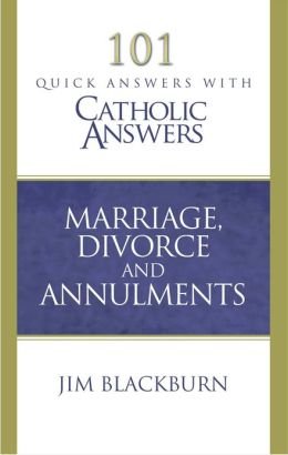 101 Quick Questions with Catholic Answers Marriage Divorce and Annulment