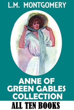ANNE OF GREEN GABLES COMPLETE COLLECTION, Anne of Green Gables, Anne of Avonlea, Anne of the Island, Anne of Windy Poplars, Anne's House of Dreams, Anne of Ingleside, Rainbow Valley, Rilla of Ingleside, Chronicles of Avonlea, Further Chronicles of Avo