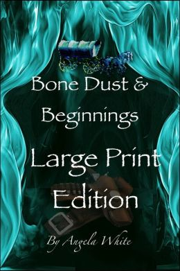 Bone Dust & Beginnings Large Print