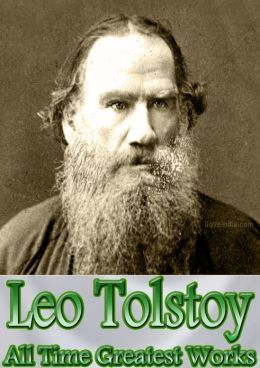 Leo Tolstoy All Time Greatest Works: 47 Works Incl. War and Peace, Anna Karenina, Resurrection, Kingdom of God is Within You, The Power of Darkness, The Light Shines in Darkness, Tolstoy on Shakespeare, Cossacks, and More! (With Active Table of Contents)