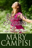Mary Campisi - Begin Again: Short stories from the heart
