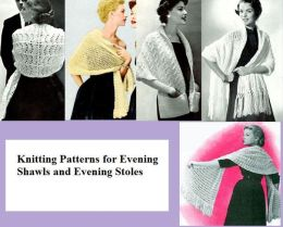 Knitting Patterns for Evening Shawls and Evening Stoles