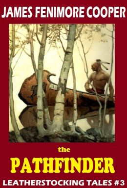 The Last of the Mohicans, THE PATHFINDER, James Fenimore Cooper, LEATHERSTOCKING TALES, An American Saga comparable to Louis L'amour's Sackett Series