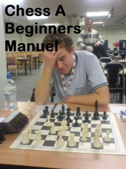 Chess: A Beginners Manual Help Book ( Best Selling Western Drama Mystery Romance Science Fiction Action Horror Thriller Religion Military Bible Sci Fi War Adventure )