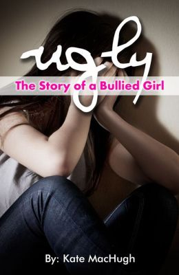 Ugly: The Story of a Bullied Girl