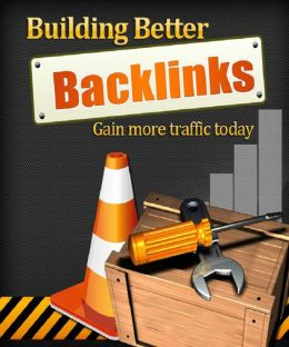 Building Better Backlinks: Gain More Traffic Today