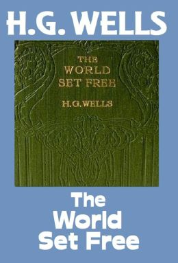 HG, Wells, THE WORLD SET FREE, HG Wells Collection (H.G. Wells Original Editions)