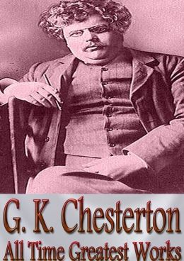 G. K. Chesterton All Time Greatest Works: 51 Complete Works Incl. The Man Who Was Thursday, Man Who Knew Too Much, Father Brown, Heretics, Manalive, Orthodoxy, Magic, History of United States, History of England, and More!(With Active Table of Contents)