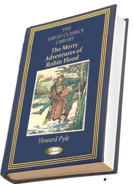The Merry Adventures of Robin Hood (ILLUSTRATED) (THE GREAT CLASSICS LIBRARY)