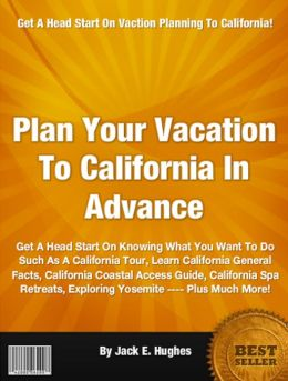 Plan Your Vacation To California In Advance: Get A Head Start On Knowing What You Want To Do Such As A California Tour, Learn California General Facts, California Coastal Access Guide, California Spa Retreats, Exploring Yosemite ---- Plus Much More!
