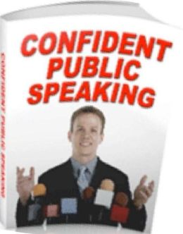 Self Esteem eBook about Confident Public Speaking - a speaker must present an idea that will lead to the desired response. ...