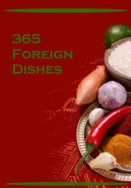 365 Foreign Dishes (Illustrated)