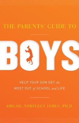 The Parents' Guide to Boys: Help your son get the most out of school and life