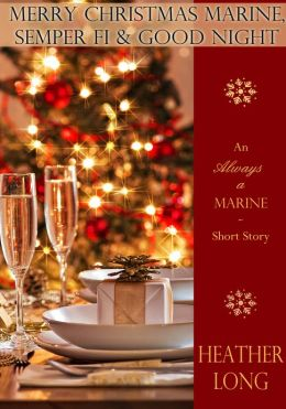 Merry Christmas Marine, Semper Fi, & Good Night