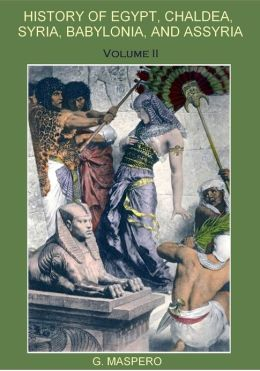 History of Egypt, Chaldæa, Syria, Babylonia, and Assyria, Volume II (Illustrated)