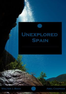 Unexplored Spain (Illustrated)