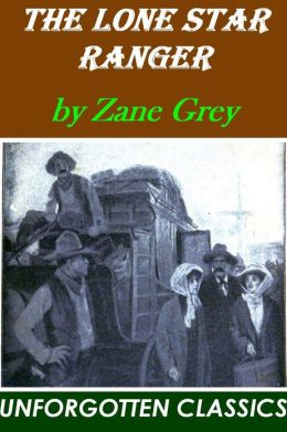 The Lone Star Ranger, a romance of the border by Zane Grey