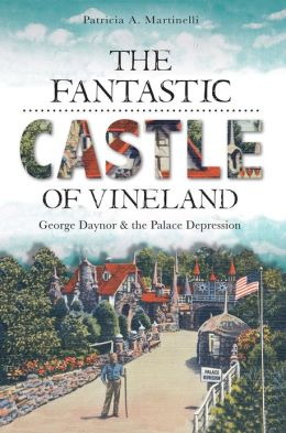 The Fantastic Castle of Vineland: George Daynor and the Palace of Depression