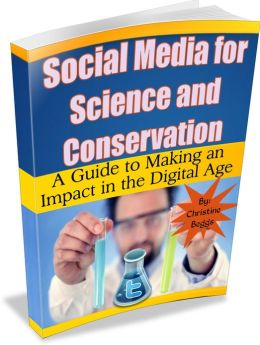 Social Media for Science and Conservation: A Guide to Making An Impact in the Digital Age