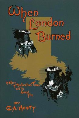 WHEN LONDON BURNED, The Story of Restoration Times and The Great Fire