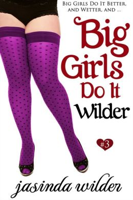 Big Girls Do It Wilder (Erotic Romance) Book 3