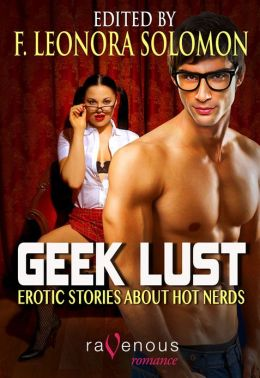 Geek Lust: Erotic Stories About Hot Nerds