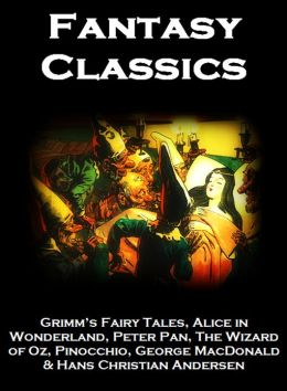 FANTASY CLASSICS + Grimm's Fairy Tales, Alice in Wonderland, Peter Pan, The Wizard of Oz, Pinocchio, George MacDonald & Hans Christian Andersen