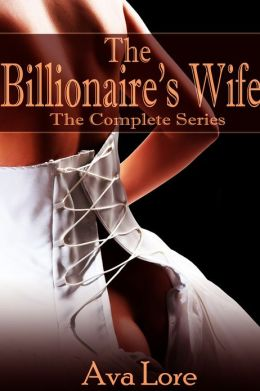 The Billionaire's Wife: The Complete Series (A BDSM Erotic Romance)