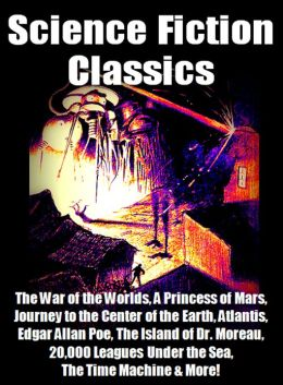 Science Fiction Classics - - The War of the Worlds, A Princess of Mars, Journey to the Center of the Earth, Atlantis, Edgar Allan Poe, The Island of Dr. Moreau, 20,000 Leagues Under the Sea, The Time Machine & More!