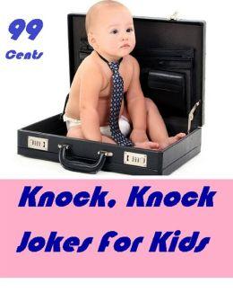 Kids: Knock, Knock Jokes For Kids ( joke, wit, jocosity, pleasantry, pepper, baby, child, babe, infant, chit, tenderling )