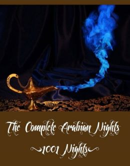 The Complete Arabian Nights (1001 Nights Including All the 16 Volumes of The Book of the Thousand Nights and a Night)