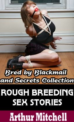 Rough Breeding Sex Stories: Bred by Blackmail and Secrets Collection (Impregnation Erotica)