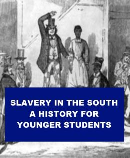 Slavery in the South - A History for Younger Students