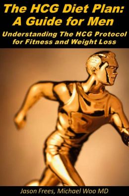 The HCG Diet Plan - A Guide for Men: Lose 30 Pounds in 30 Days