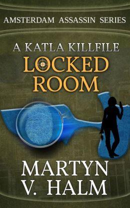 Locked Room - A Katla KillFile (Amsterdam Assassin Series, #1)