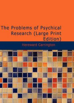 The Problems of Psychical Research: Experiments and Theories in the Realm of the Supernormal! A Non-fiction, Occult Classic By Hereward Carrington! AAA+++