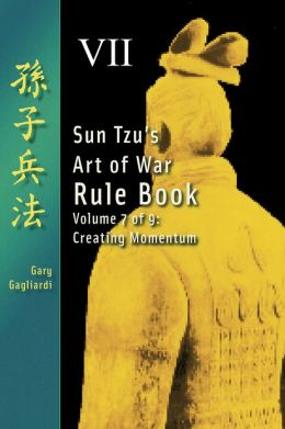 Volume Seven: Sun Tzu's Art of War Rule Book -- Creating Momentum