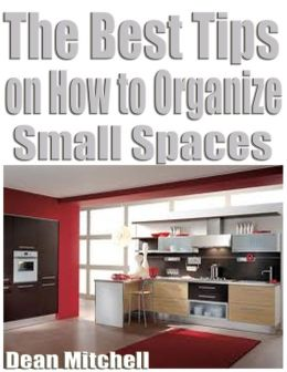 The Best Tips on How to Organize Small Spaces