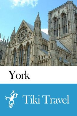 York (England) Travel Guide - Tiki Travel