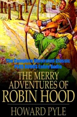 THE MERRY ADVENTURES OF ROBIN HOOD [Deluxe Edition] The Complete Original Classic With Beautiful Illustration PLUS BONUS Entire Audiobook