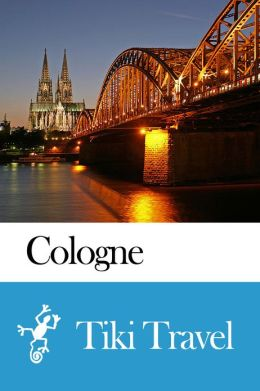 Cologne (Germany) Travel Guide - Tiki Travel