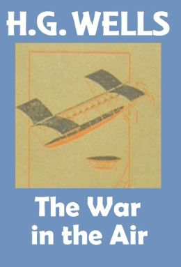 H.G. Wells, THE WAR IN THE AIR, HG Wells Collection (H.G. Wells Original Editions)