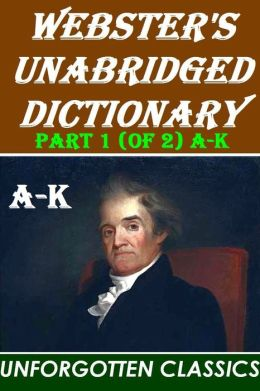 Webster's Unabridged Dictionary: PART 1 (OF 2)